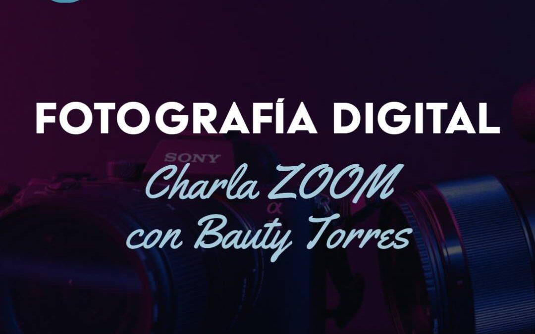 Fotografía Digital – Charla ZOOM con Bauty Torres